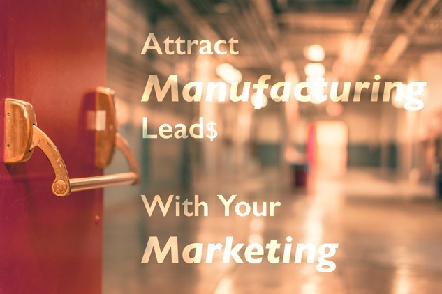 Attract Manufacturing Leads With Your Marketing