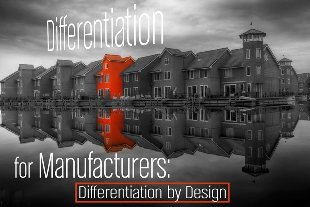 Differentiation for Manufacturers: Differentiation by Design
