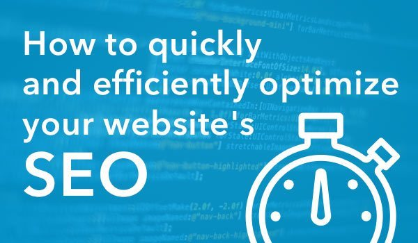 How to Quickly and Efficiently Optimize your Website's SEO